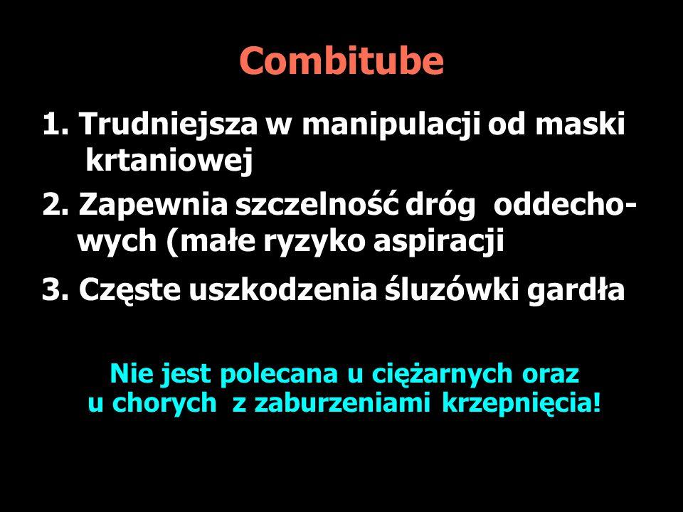 Combitube 1. Trudniejsza w manipulacji od maski krtaniowej 2. Zapewnia szczelność dróg oddecho- wych (małe ryzyko aspiracji 3. Częste uszkodzenia śluz