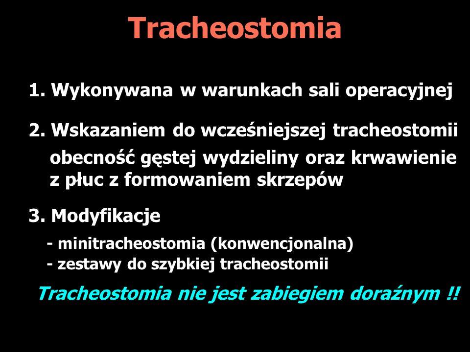 Tracheostomia 1. Wykonywana w warunkach sali operacyjnej 2. Wskazaniem do wcześniejszej tracheostomii obecność gęstej wydzieliny oraz krwawienie z płu