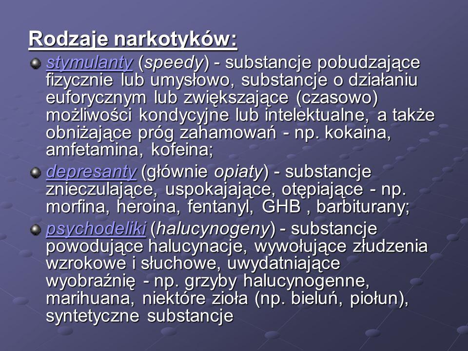 Rodzaje narkotyków: stymulantystymulanty (speedy) - substancje pobudzające fizycznie lub umysłowo, substancje o działaniu euforycznym lub zwiększające