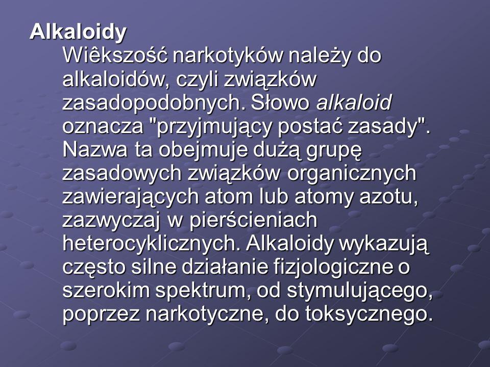 Alkaloidy Wiêkszość narkotyków należy do alkaloidów, czyli związków zasadopodobnych. Słowo alkaloid oznacza