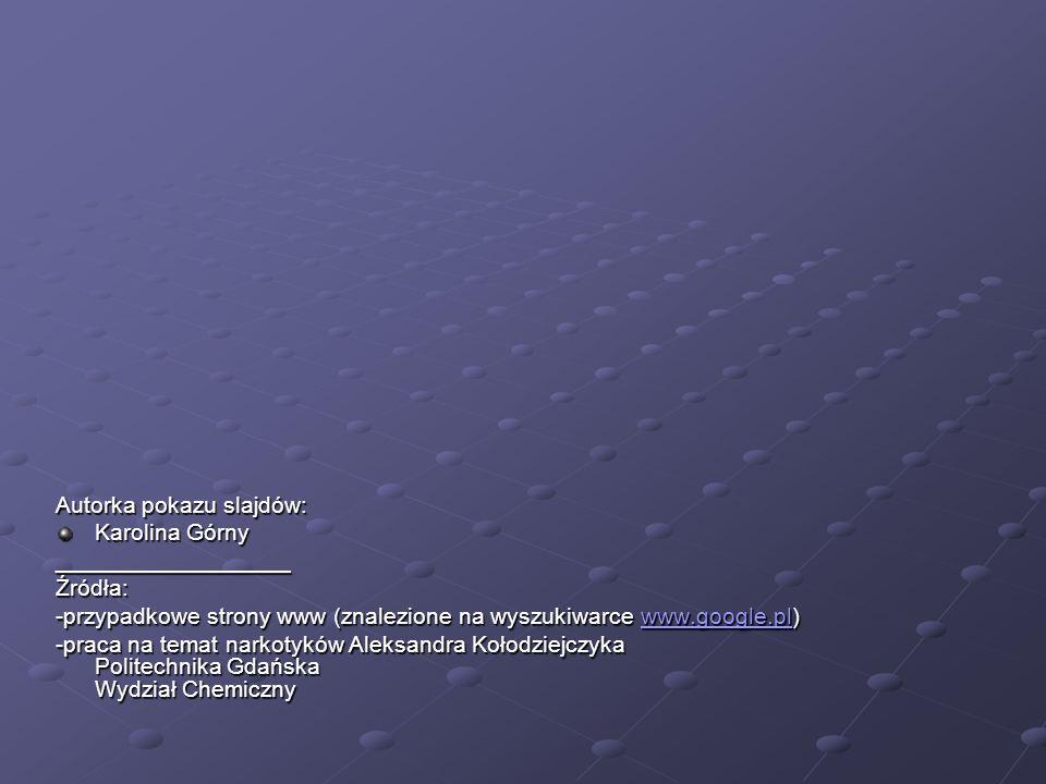 Autorka pokazu slajdów: Karolina Górny __________________Źródła: -przypadkowe strony www (znalezione na wyszukiwarce www.google.pl) www.google.pl -pra