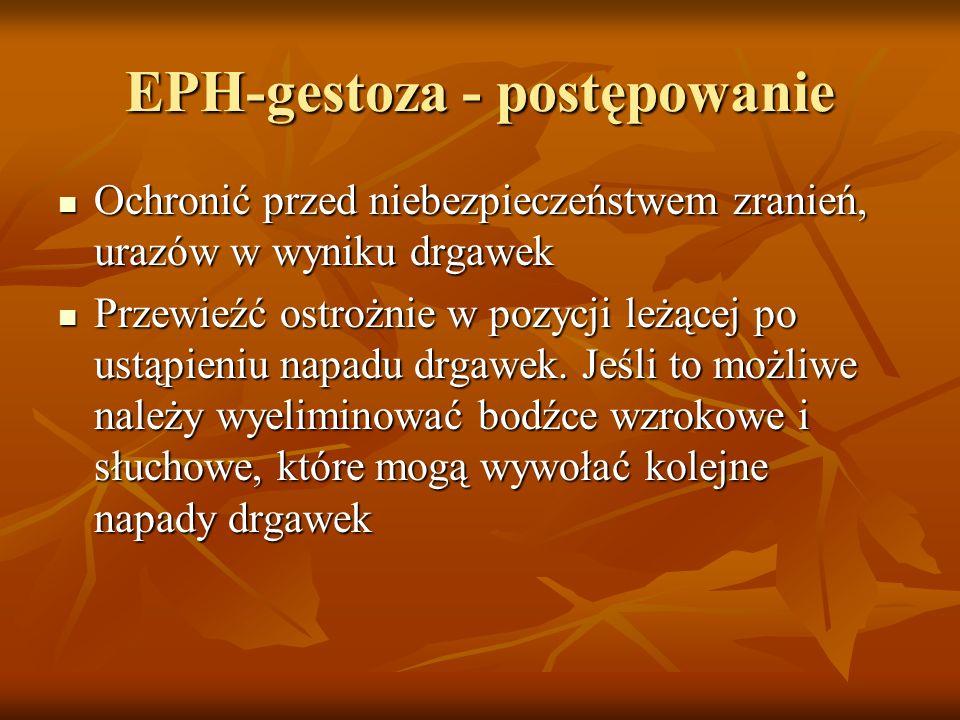 EPH-gestoza - postępowanie Ochronić przed niebezpieczeństwem zranień, urazów w wyniku drgawek Ochronić przed niebezpieczeństwem zranień, urazów w wyni