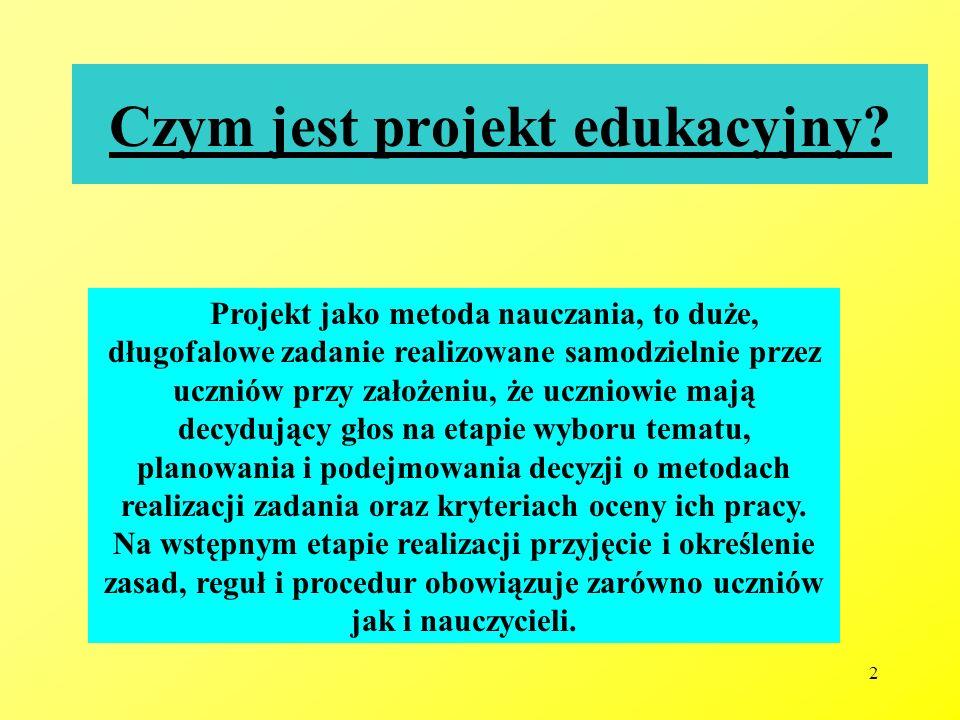 2 Czym jest projekt edukacyjny? Projekt jako metoda nauczania, to duże, długofalowe zadanie realizowane samodzielnie przez uczniów przy założeniu, że