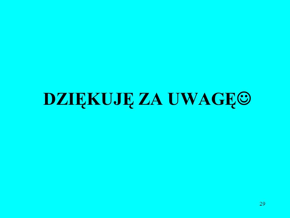 29 DZIĘKUJĘ ZA UWAGĘ
