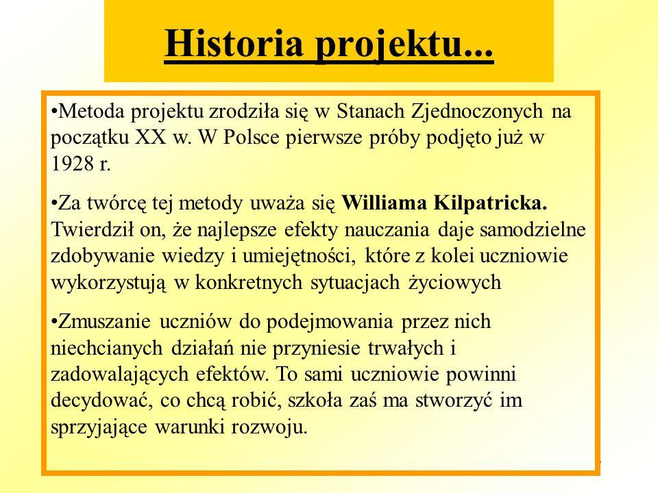 3 Historia projektu... Metoda projektu zrodziła się w Stanach Zjednoczonych na początku XX w. W Polsce pierwsze próby podjęto już w 1928 r. Za twórcę