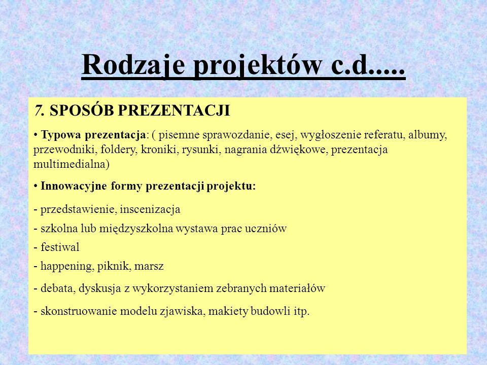 9 Rodzaje projektów c.d..... 7. SPOSÓB PREZENTACJI Typowa prezentacja: ( pisemne sprawozdanie, esej, wygłoszenie referatu, albumy, przewodniki, folder
