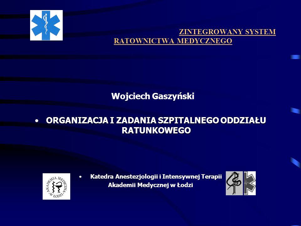 ZINTEGROWANY SYSTEM RATOWNICTWA MEDYCZNEGO Wojciech Gaszyński ORGANIZACJA I ZADANIA SZPITALNEGO ODDZIAŁU RATUNKOWEGOORGANIZACJA I ZADANIA SZPITALNEGO