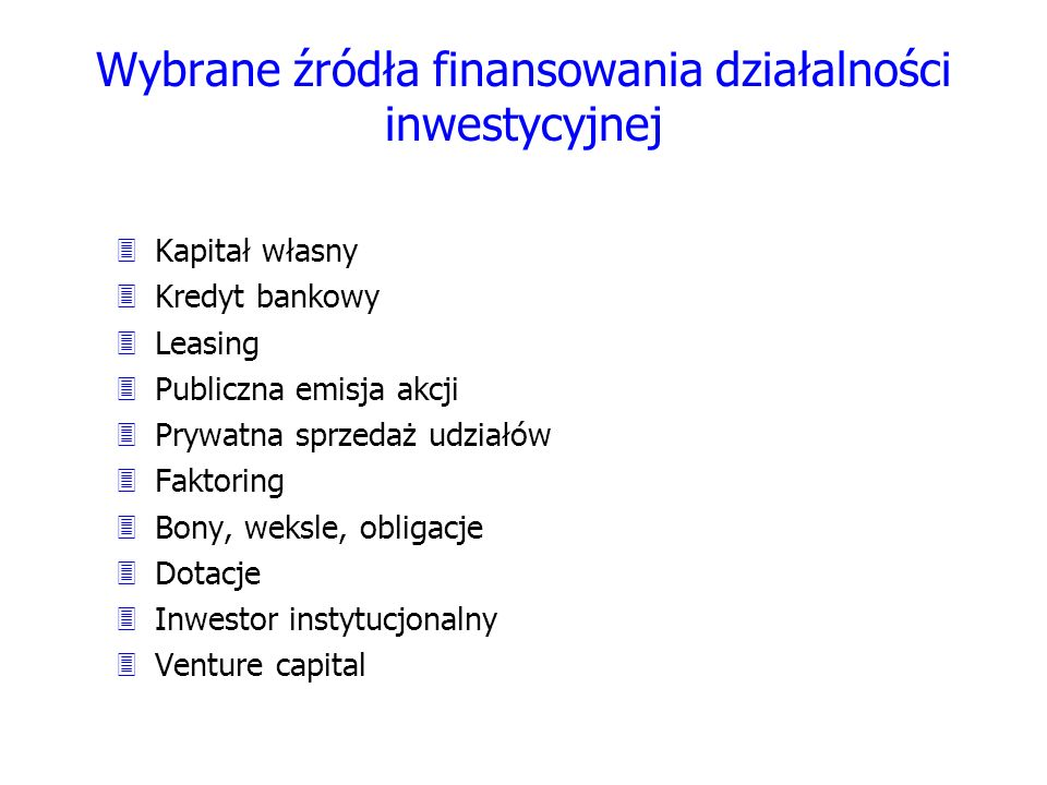 Wybrane źródła finansowania działalności inwestycyjnej 3Kapitał własny 3Kredyt bankowy 3Leasing 3Publiczna emisja akcji 3Prywatna sprzedaż udziałów 3F