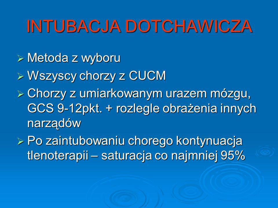 INTUBACJA DOTCHAWICZA Metoda z wyboru Metoda z wyboru Wszyscy chorzy z CUCM Wszyscy chorzy z CUCM Chorzy z umiarkowanym urazem mózgu, GCS 9-12pkt. + r