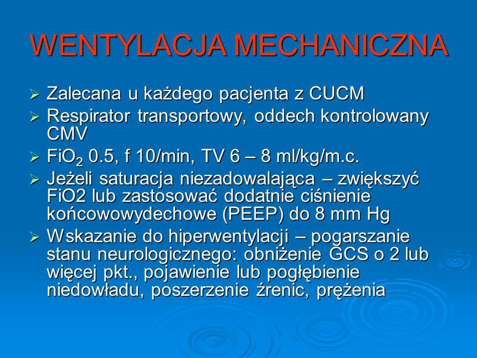 WENTYLACJA MECHANICZNA Zalecana u każdego pacjenta z CUCM Zalecana u każdego pacjenta z CUCM Respirator transportowy, oddech kontrolowany CMV Respirat