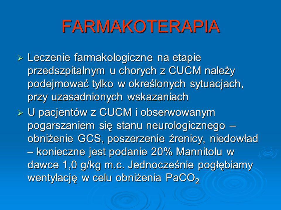 FARMAKOTERAPIA Leczenie farmakologiczne na etapie przedszpitalnym u chorych z CUCM należy podejmować tylko w określonych sytuacjach, przy uzasadnionyc