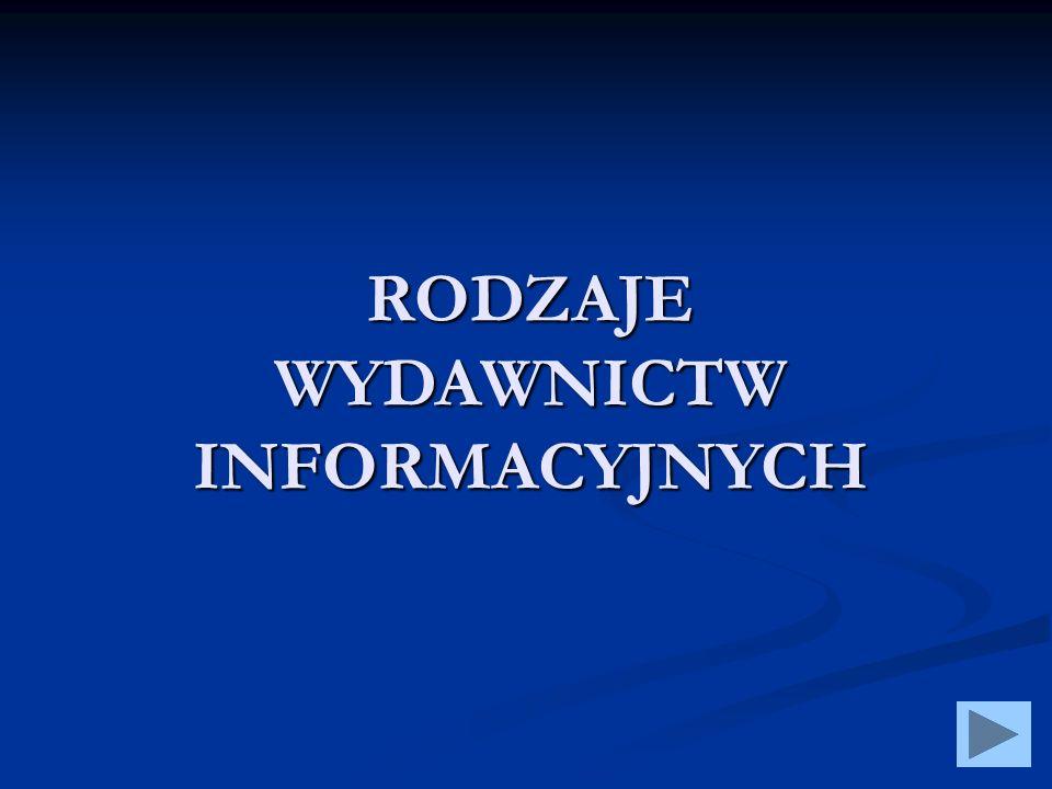 WYDAWNICTWAINFORMACJIPOŚREDNIEJ Zawierają informacje o piśmiennictwie, informują o źródłach, w których można znaleźć potrzebną informację.