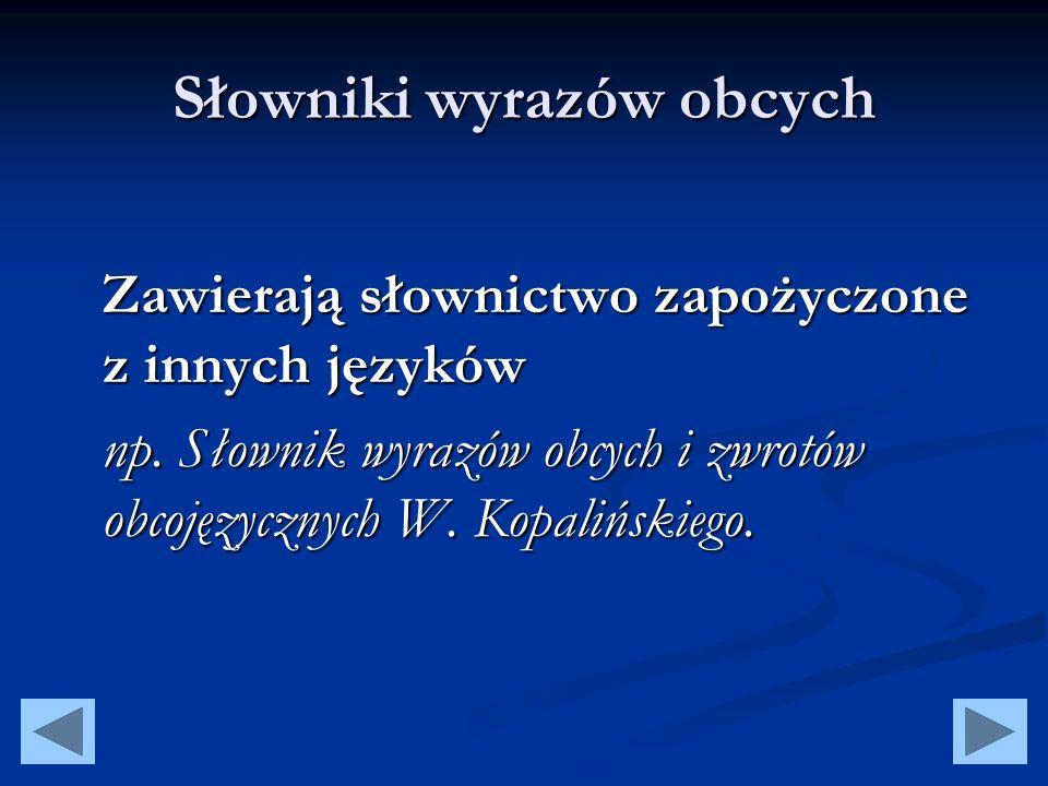 Słowniki ortograficzne Nie objaśniają znaczenia wyrazów, ale podają ich poprawną pisownię.