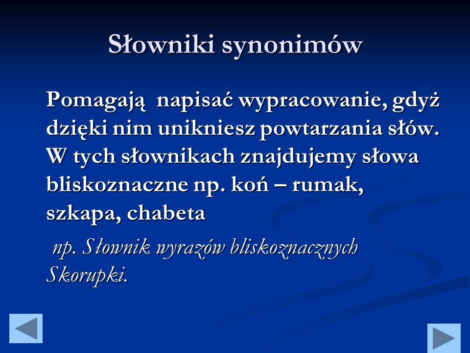Słowniki frazeologiczne Podają związki frazeologiczne, w których dany wyraz może występować. KONIEC