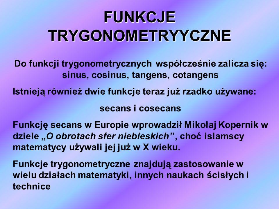 FUNKCJE TRYGONOMETRYYCZNE Do funkcji trygonometrycznych współcześnie zalicza się: sinus, cosinus, tangens, cotangens Istnieją również dwie funkcje ter