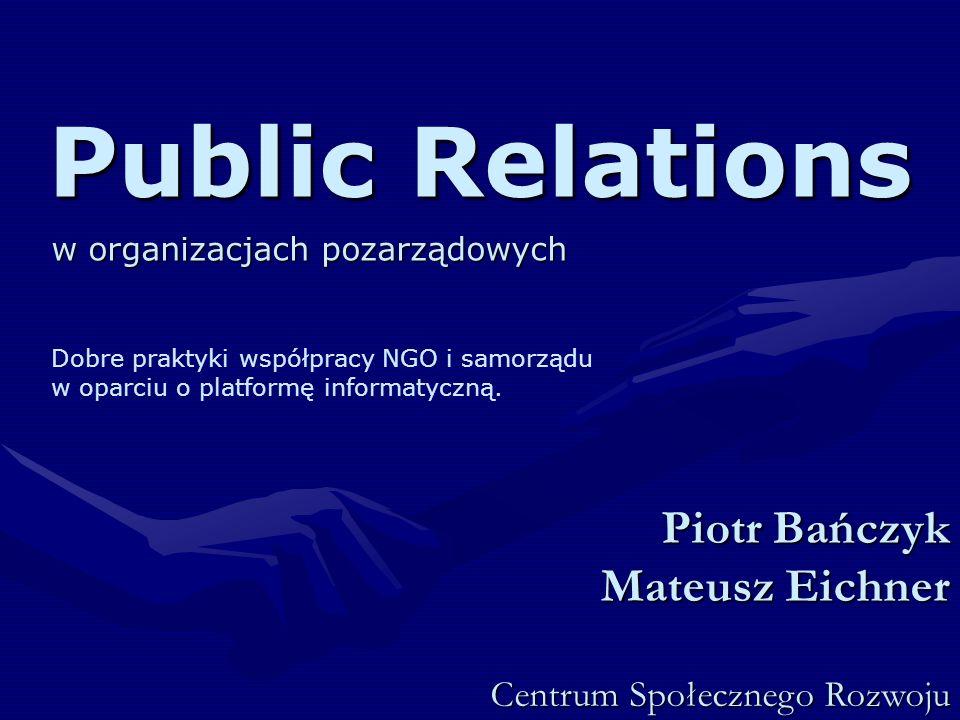 Public Relations w organizacjach pozarządowych Dobre praktyki współpracy NGO i samorządu w oparciu o platformę informatyczną.