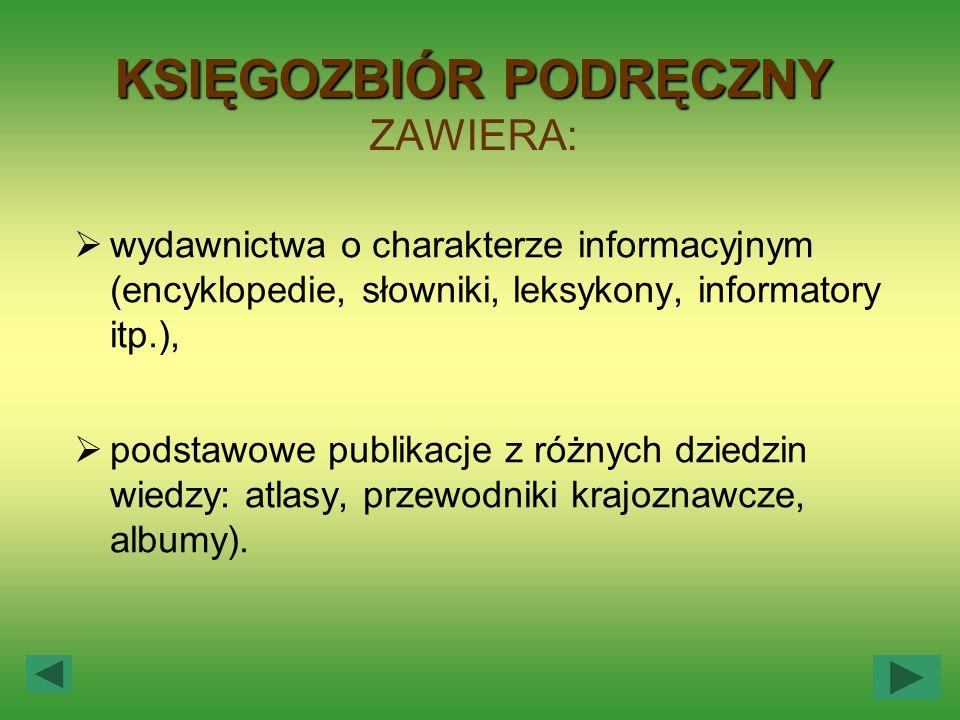 KSIĘGOZBIÓRPODRĘCZNY KSIĘGOZBIÓR PODRĘCZNY ZAWIERA: wydawnictwa o charakterze informacyjnym (encyklopedie, słowniki, leksykony, informatory itp.), pod