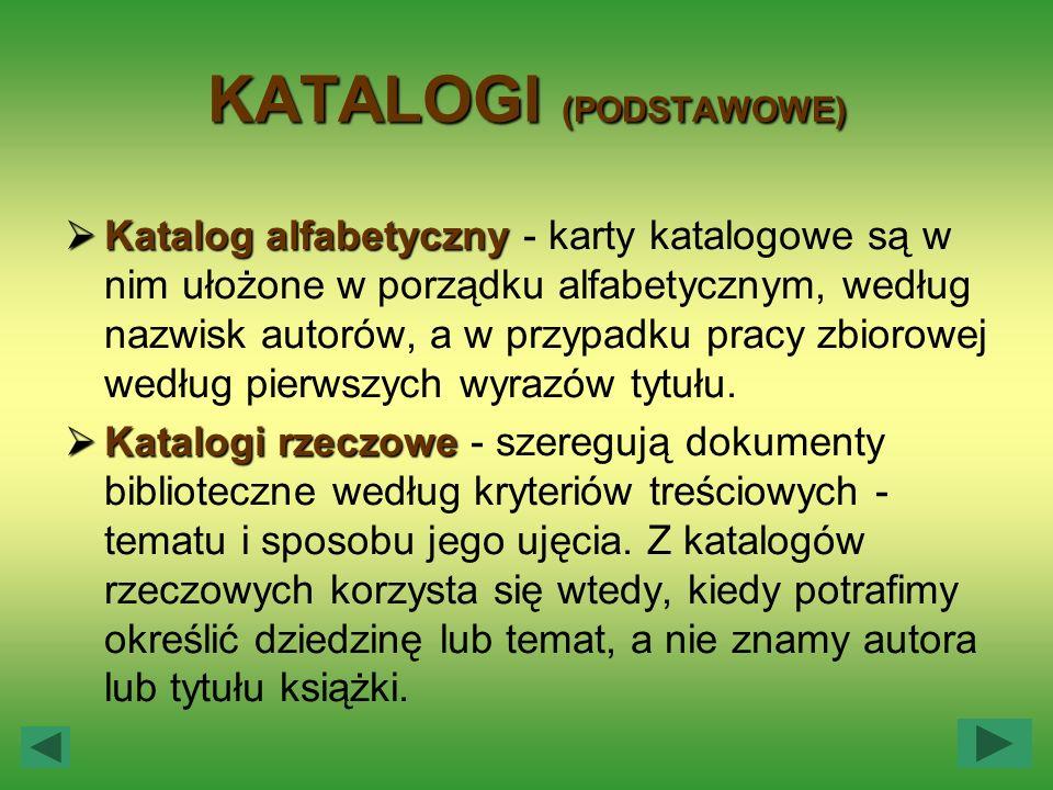 KATALOGI (PODSTAWOWE) Katalog alfabetyczny Katalog alfabetyczny - karty katalogowe są w nim ułożone w porządku alfabetycznym, według nazwisk autorów,