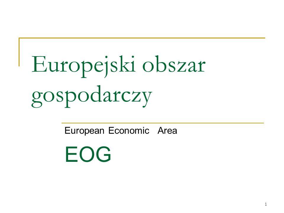 1 Europejski obszar gospodarczy European Economic Area EOG