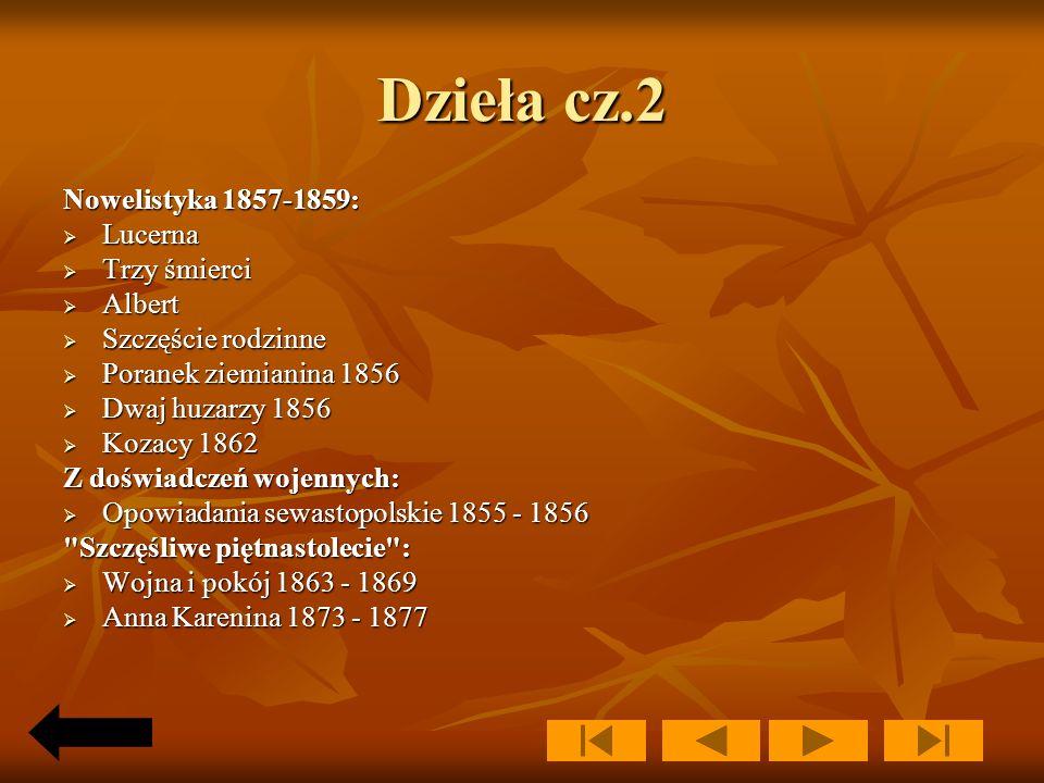 Dzieła cz.1 Trylogia autobiograficzna: Dzieciństwo 1852 Dzieciństwo 1852 Lata chłopięce 1854 Lata chłopięce 1854 Młodość 1857 Młodość 1857 Cykl kaukas