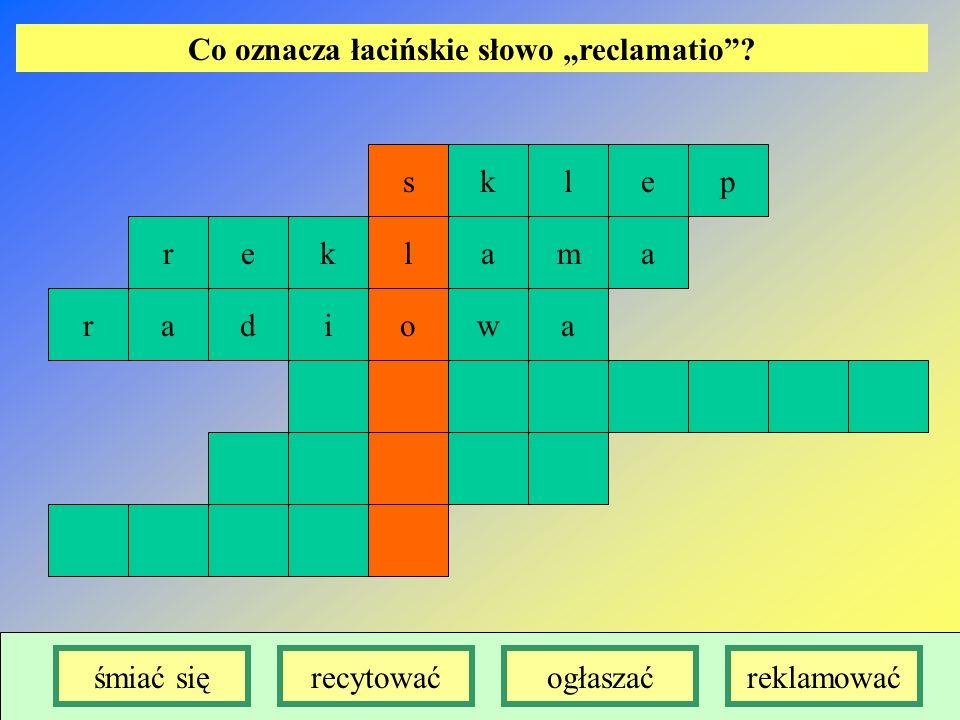 sklep lkerama owaidar Co oznacza łacińskie słowo reclamatio? śmiać sięrecytowaćogłaszaćreklamować
