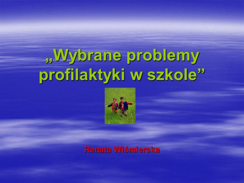Wybrane problemy profilaktyki w szkole Renata Wiśmierska