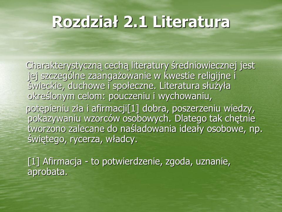 Rozdział 2.1 Literatura Charakterystyczną cechą literatury średniowiecznej jest jej szczególne zaangażowanie w kwestie religijne i świeckie, duchowe i społeczne.