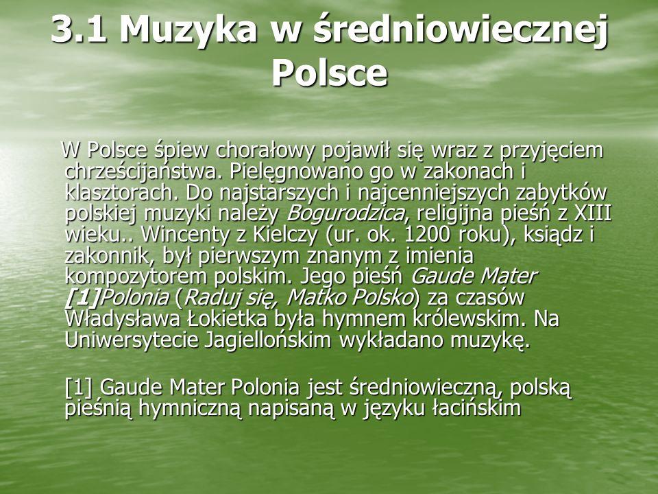 3.1 Muzyka w średniowiecznej Polsce W Polsce śpiew chorałowy pojawił się wraz z przyjęciem chrześcijaństwa.