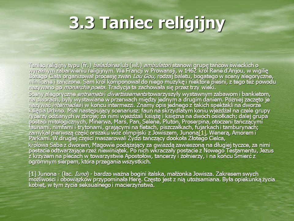 3.3 Taniec religijny Taniec religijny typu (fr.) baladoires lub (wł.) ambulatori stanowi grupę tańców świeckich o wyraźnym zabarwieniu religijnym.