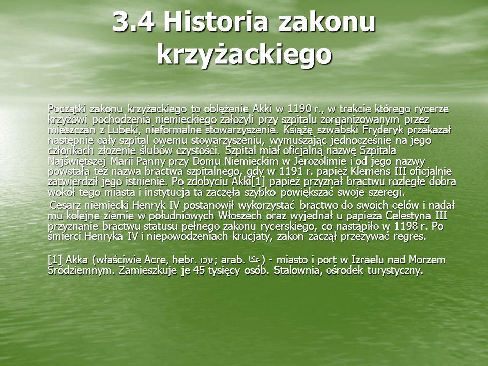 3.4 Historia zakonu krzyżackiego Początki zakonu krzyżackiego to oblężenie Akki w 1190 r., w trakcie którego rycerze krzyżowi pochodzenia niemieckiego założyli przy szpitalu zorganizowanym przez mieszczan z Lubeki, nieformalne stowarzyszenie.