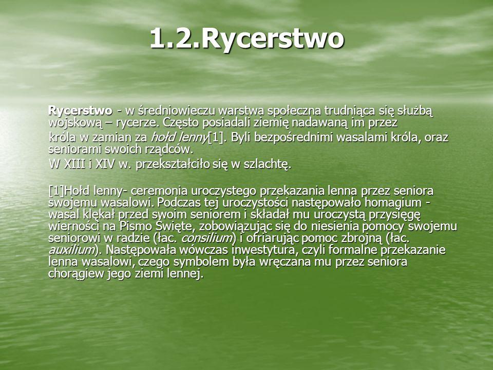 1.2.Rycerstwo Rycerstwo - w średniowieczu warstwa społeczna trudniąca się służbą wojskową – rycerze.
