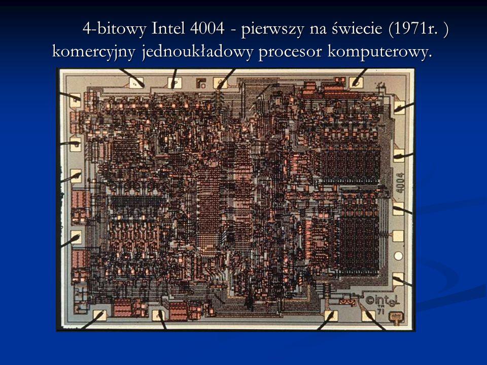 4-bitowy Intel 4004 - pierwszy na świecie (1971r. ) komercyjny jednoukładowy procesor komputerowy.