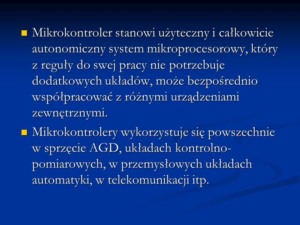 Mikrokontroler stanowi użyteczny i całkowicie autonomiczny system mikroprocesorowy, który z reguły do swej pracy nie potrzebuje dodatkowych układów, m