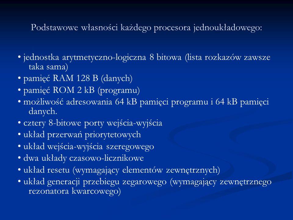 Podstawowe własności każdego procesora jednoukładowego: jednostka arytmetyczno-logiczna 8 bitowa (lista rozkazów zawsze taka sama) pamięć RAM 128 B (d