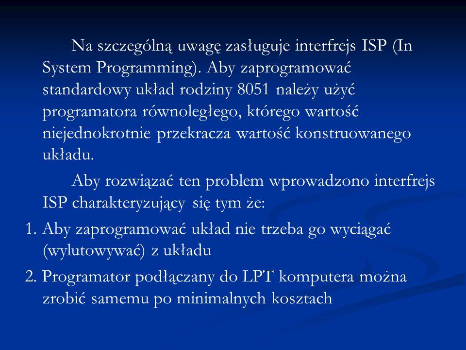 Na szczególną uwagę zasługuje interfrejs ISP (In System Programming). Aby zaprogramować standardowy układ rodziny 8051 należy użyć programatora równol