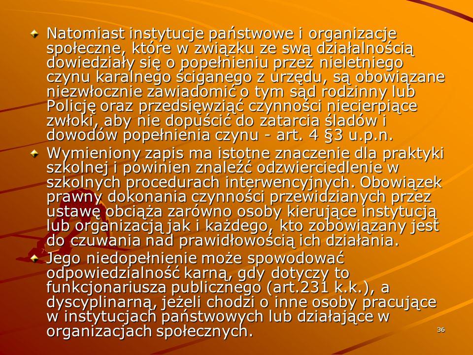 36 Natomiast instytucje państwowe i organizacje społeczne, które w związku ze swą działalnością dowiedziały się o popełnieniu przez nieletniego czynu