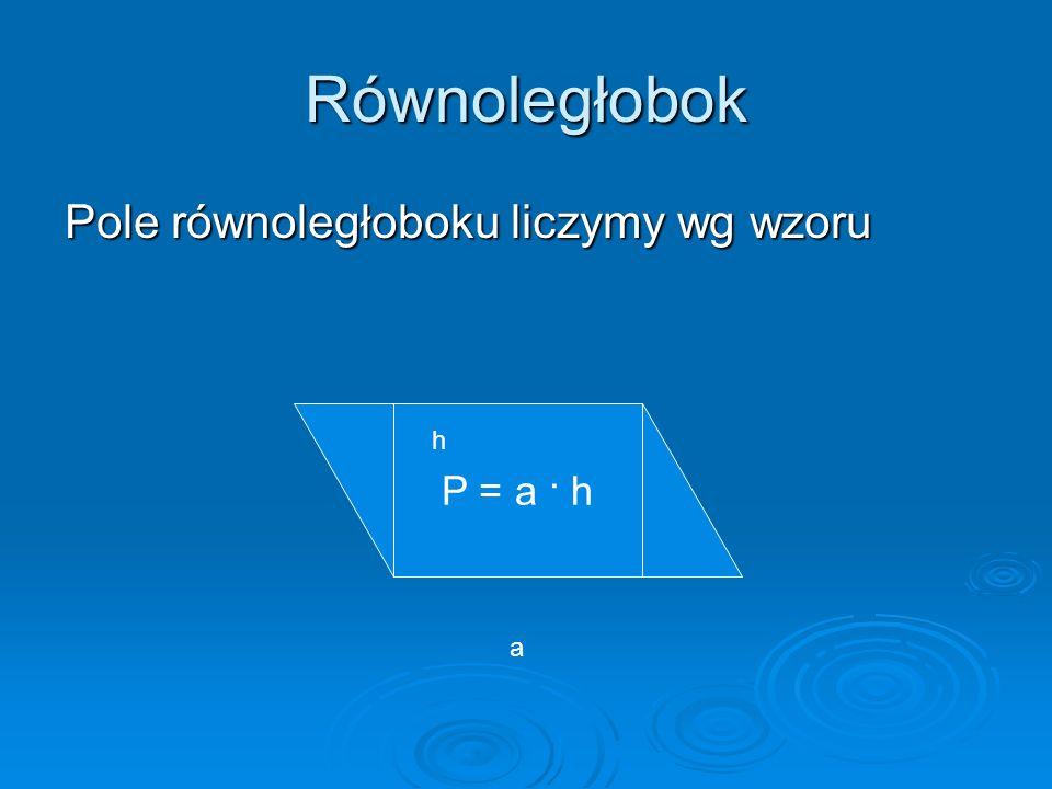 Równoległobok powstał prostokąt powstał prostokąt a h P = a · b b