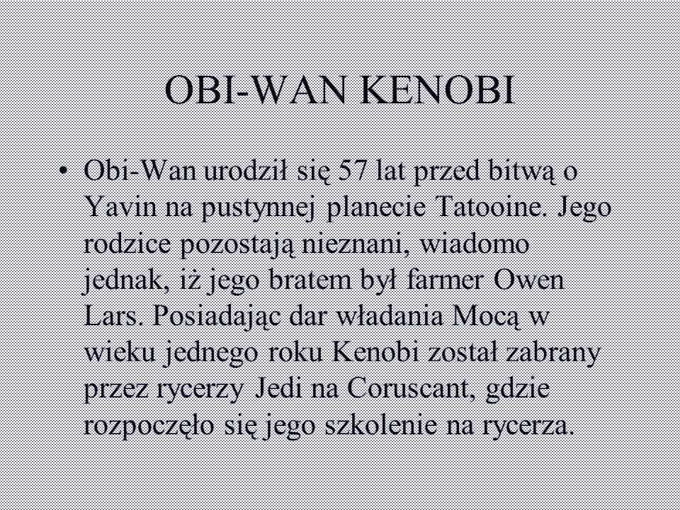 ANAKIN SKYWALKER Bohater Wojen Klonów. Jeden z wielu Jedi skuszonych przez Ciemną Stronę Mocy. Urodził się na planecie - pustyni, Tatooine, na 41 lat