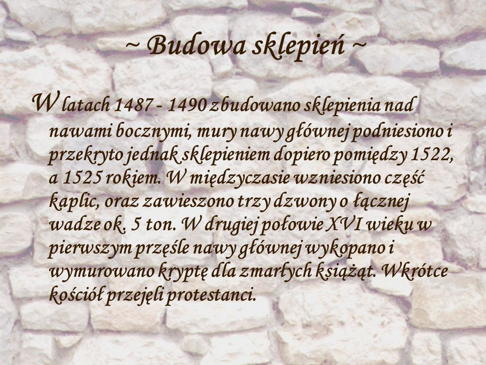 ~ Budowa sklepień ~ W latach 1487 - 1490 zbudowano sklepienia nad nawami bocznymi, mury nawy głównej podniesiono i przekryto jednak sklepieniem dopier