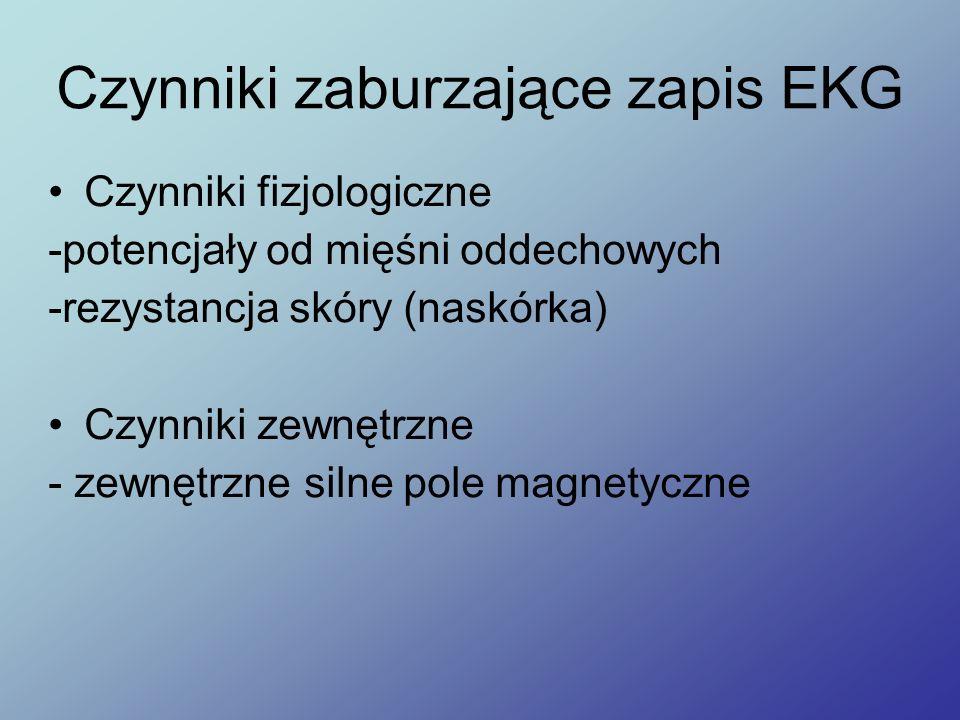 Czynniki zaburzające zapis EKG Czynniki fizjologiczne -potencjały od mięśni oddechowych -rezystancja skóry (naskórka) Czynniki zewnętrzne - zewnętrzne
