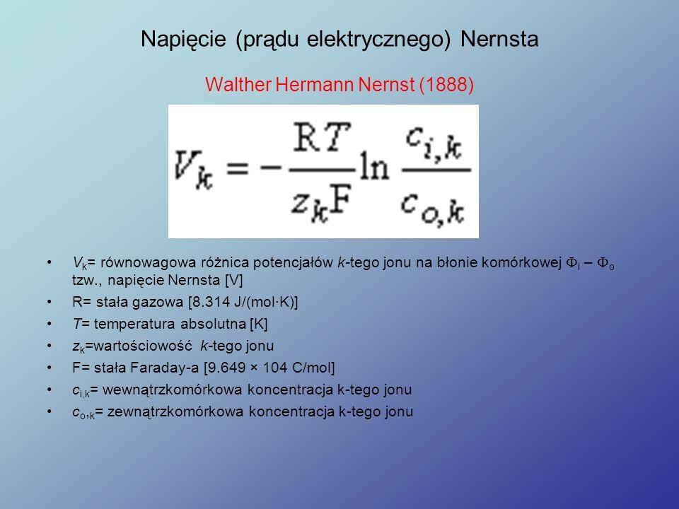 Napięcie (prądu elektrycznego) Nernsta Walther Hermann Nernst (1888) V k = równowagowa różnica potencjałów k-tego jonu na błonie komórkowej i – o tzw.