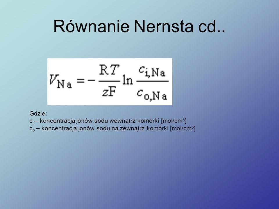 Równanie Nernsta cd.. Gdzie: c i – koncentracja jonów sodu wewnątrz komórki [mol/cm 3 ] c o – koncentracja jonów sodu na zewnątrz komórki [mol/cm 3 ]