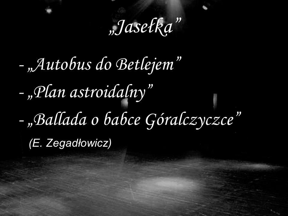 Jasełka - Autobus do Betlejem - Plan astroidalny - Ballada o babce Góralczyczce (E. Zegadłowicz)