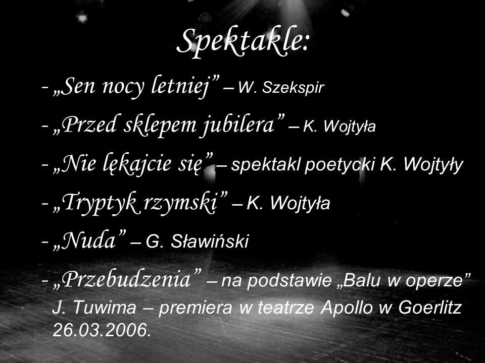 Spektakle: - Sen nocy letniej – W. Szekspir - Przed sklepem jubilera – K.