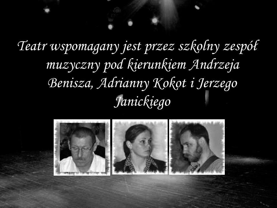 Teatr wspomagany jest przez szkolny zespół muzyczny pod kierunkiem Andrzeja Benisza, Adrianny Kokot i Jerzego Janickiego