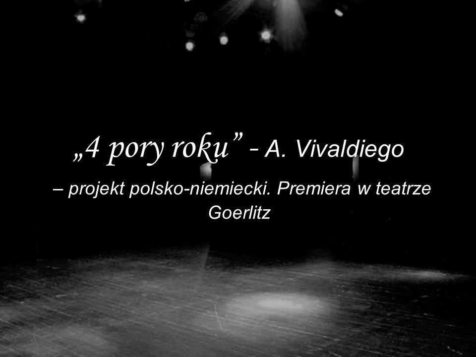 4 pory roku - A. Vivaldiego – projekt polsko-niemiecki. Premiera w teatrze Goerlitz