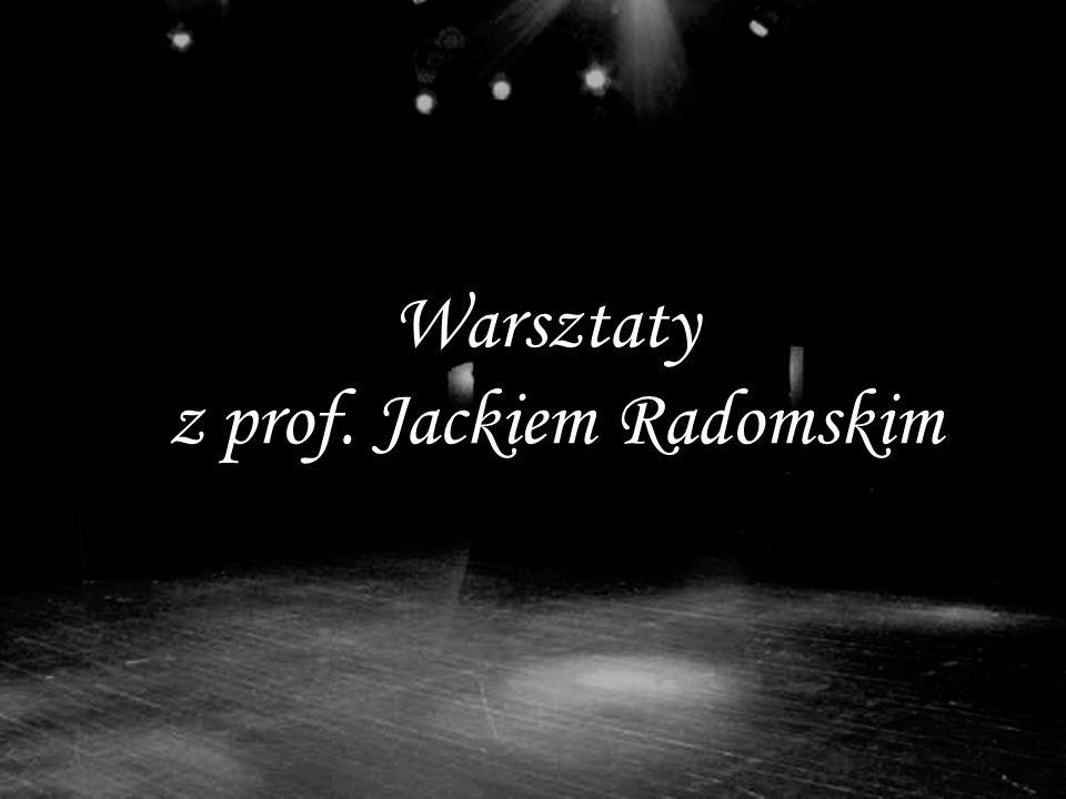 Warsztaty z prof. Jackiem Radomskim