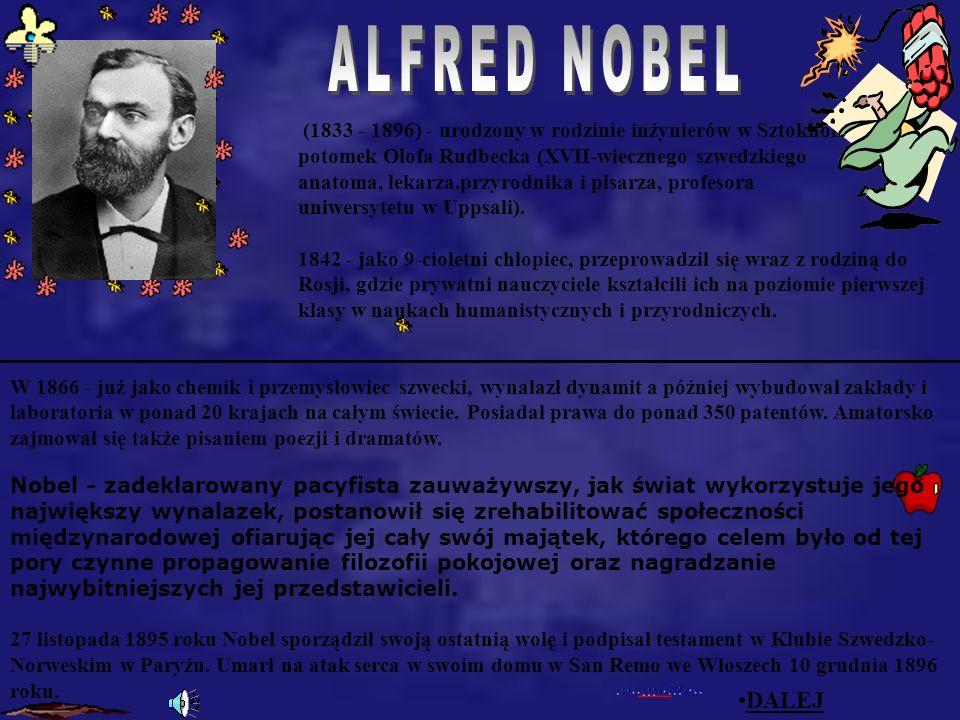 Alfred Nobel (1833 - 1896) - urodzony w rodzinie inżynierów w Sztokholmie, potomek Olofa Rudbecka (XVII-wiecznego szwedzkiego anatoma, lekarza.przyrodnika i pisarza, profesora uniwersytetu w Uppsali).