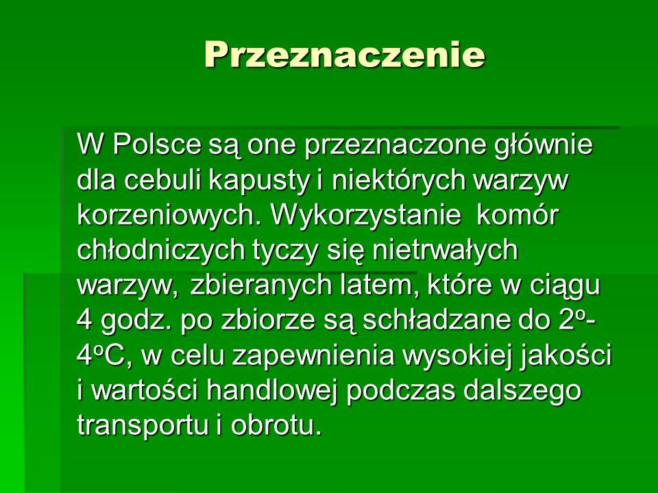 Przeznaczenie W Polsce są one przeznaczone głównie dla cebuli kapusty i niektórych warzyw korzeniowych. Wykorzystanie komór chłodniczych tyczy się nie