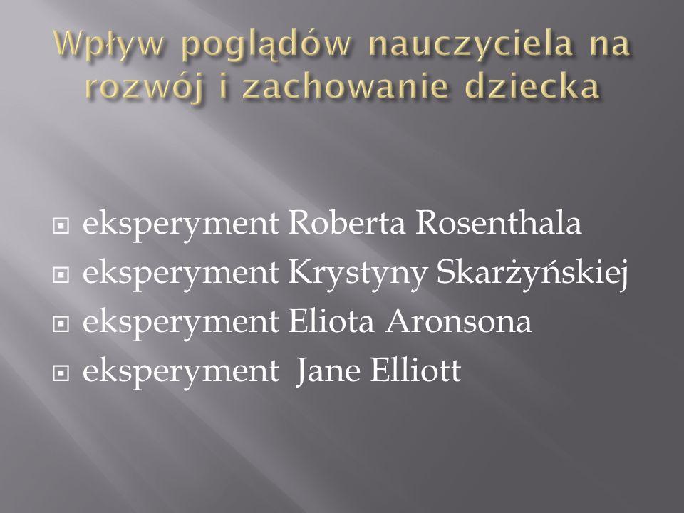 eksperyment Roberta Rosenthala eksperyment Krystyny Skarżyńskiej eksperyment Eliota Aronsona eksperyment Jane Elliott